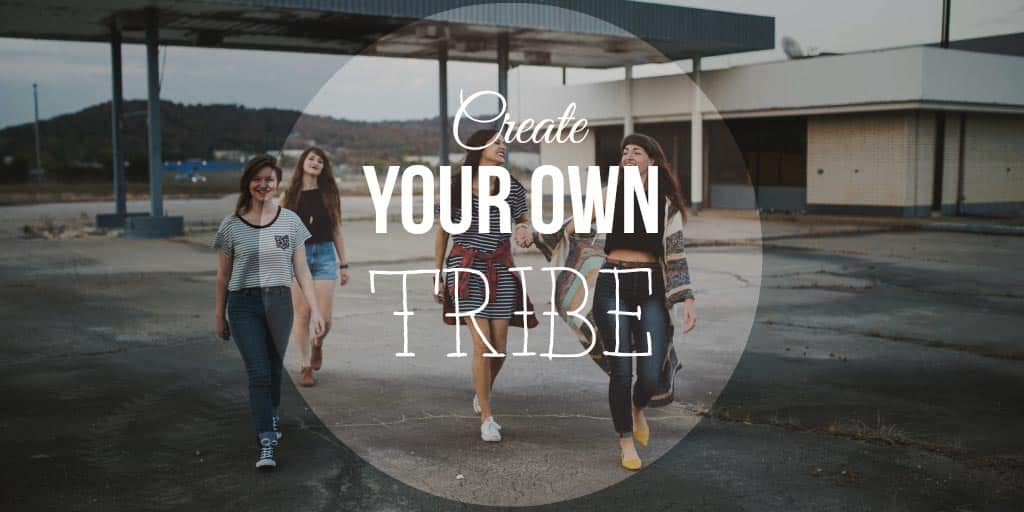 Create Your Own Tribe